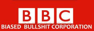 BBC Biased Bullshit Corporation